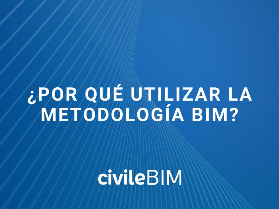 ¿Por qué utilizar la Metodología BIM?